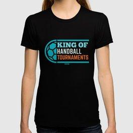 Handball Tournament king saying T-shirt