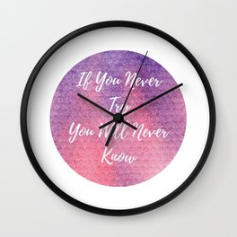 If you never try, you will never know Wall Clock