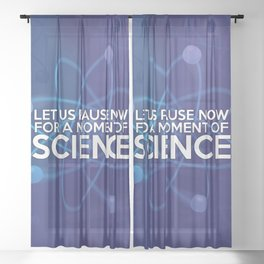 LET US PAUSE NOW FOR A MOMENT OF SCIENCE Sheer Curtain