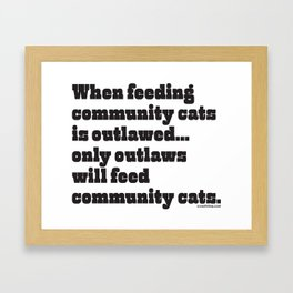 When feeding community cats is outlawed... Framed Art Print