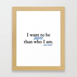 I want to be more than who I am. - Kate Beckett Framed Art Print