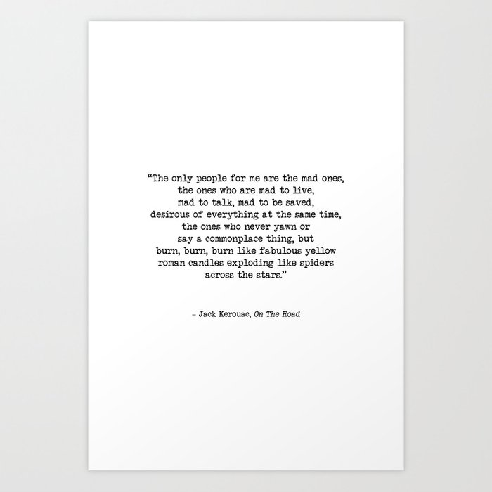 Mad To Live, Motivational Life Quote By Jack Kerouac, On The Road,  Creativity Quotes Art Print by radub85