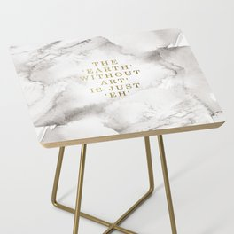 The earth without art is just 'eh' Side Table