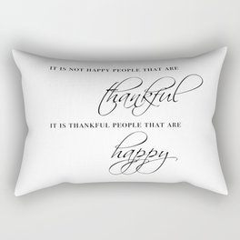 it is thankful people that are happy Rectangular Pillow