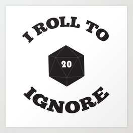 I Roll to Ignore Art Print