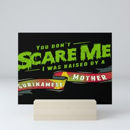 You Don't Scare Me I Was Raised By A Surinamese Mother Mini Art Print