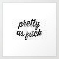 Pretty As Fuck Art Print