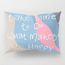 Take time to do what makes you happy - Love yourself - Self Love Warrior - mydoodlesateme Pillow Sham