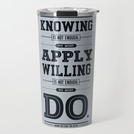 Lab No. 4 Knowing Is Not Enough Johann Wolfgang Von Goethe Motivational Quote Travel Mug