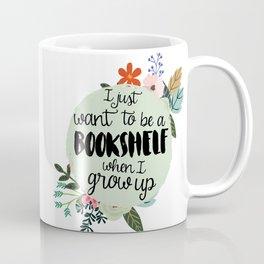 I Want To Be a Bookshelf Coffee Mug
