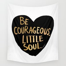 Be Courageous, Little Soul Wall Tapestry