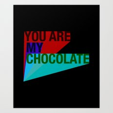 YOU ARE MY CHOCOLATE Art Print