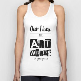 Our Lives are Artworks in Progress Unisex Tank Top