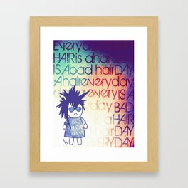 Everyday is a Bad Hair Day Framed Art Print