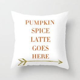 Pumpkin Spice Latte Goes Here Throw Pillow