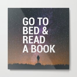 Go to bed & Read a book Metal Print