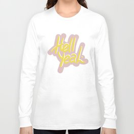 Hell Yeah. Long Sleeve T-shirt