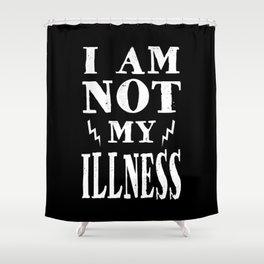 I Am Not My Illness - Print Shower Curtain