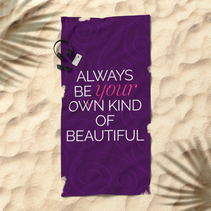 Your Own Kind Of Beautiful Quote Beach Towel