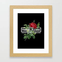 friend please Framed Art Print
