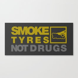SMOKE TYRES NOT DRUGS v3 HQvector Canvas Print