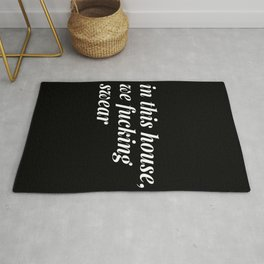 in this house, we fucking swear Rug