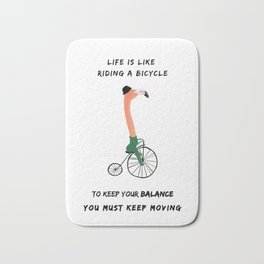Life is like a bicycle Bath Mat