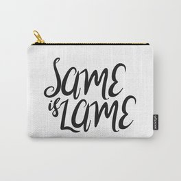 Same is Lame Carry-All Pouch