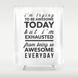 I'm Trying To Be Awesome Shower Curtain