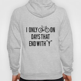 I Only Bike On Days That End With Y Hoody