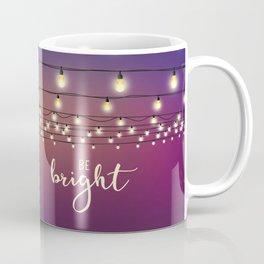 Be bright Coffee Mug