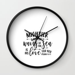 Mightier Than the Waves of the Sea Is His Love For You Psalms Wall Clock