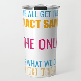 We All Get Exact Same 365 Days The Only Difference Is What We Do With Them Happy New Year T-shirt Travel Mug