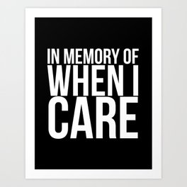 In Memory Of WHEN I CARE -   Black Case   Art Print