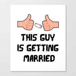 This Guy Is Getting Married Funny Groom Canvas Print