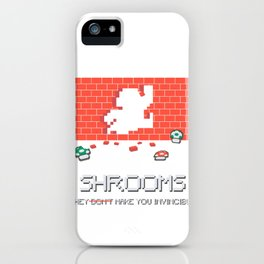 Shrooms They Dont Make You Invincible iPhone Case