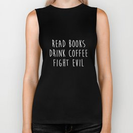 Read Books. Drink Coffee. Fight Evil. Funny Reading T Shirt Biker Tank