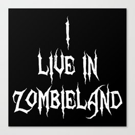 I live in Zombieland Canvas Print