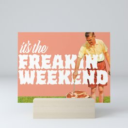 Freakin' Weekend Mini Art Print