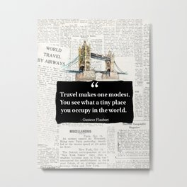 London - version. Travel makes one modest. You see what a tiny place you occupy in the world. Metal Print