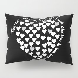 Hearts Heart Teacher White on Black Pillow Sham