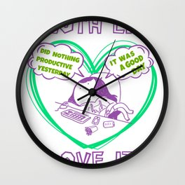 Did Nothing Productive Today It Was A Good Day 4 Wall Clock