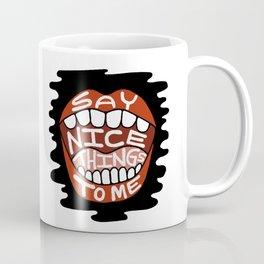 say nice things to me Coffee Mug
