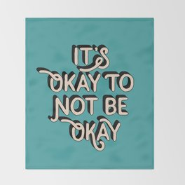 Its Okay to Not Be Okay inspirational quote typography wall art home decor Throw Blanket