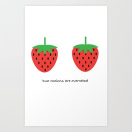cuz melons are overrated Art Print