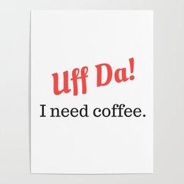 Uff Da! I need coffee. Poster