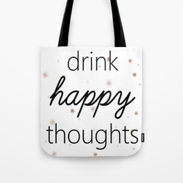 Drink Happy Thoughts Tote Bag