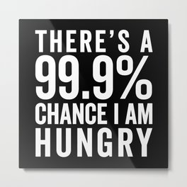 I Am Hungry Funny Quote Metal Print