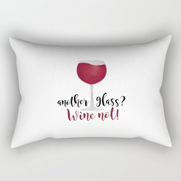 Another glass? Wine not! Rectangular Pillow