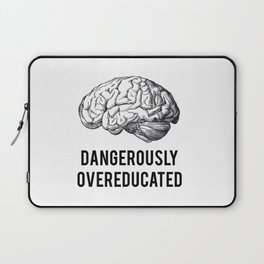 dangerously overeducated Laptop Sleeve